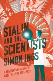 Mark Edele reviews 'Stalin and the Scientists: A History of triumph and tragedy 1905–1953' by Simon Ings