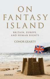 John Eldridge reviews 'On Fantasy Island: Britain, Europe and Human Rights' by Conor Gearty
