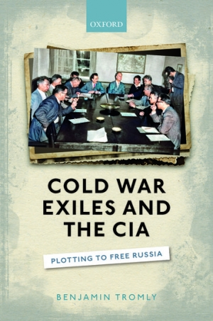 Mark Edele reviews 'Cold War Exiles and the CIA: Plotting to free Russia' by Benjamin Tromly