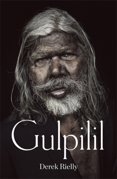 Stephen Bennetts reviews 'Gulpilil' by Derek Rielly