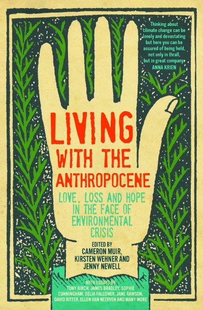 Rayne Allinson reviews 'Living with the Anthropocene: Love, loss and hope in the face of the environmental crisis' edited by Cameron Muir, Kirsten Wehner, and Jenny Newell