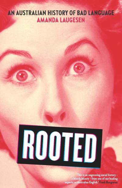 Kate Burridge reviews 'Rooted: An Australian history of bad language' by Amanda Laugesen