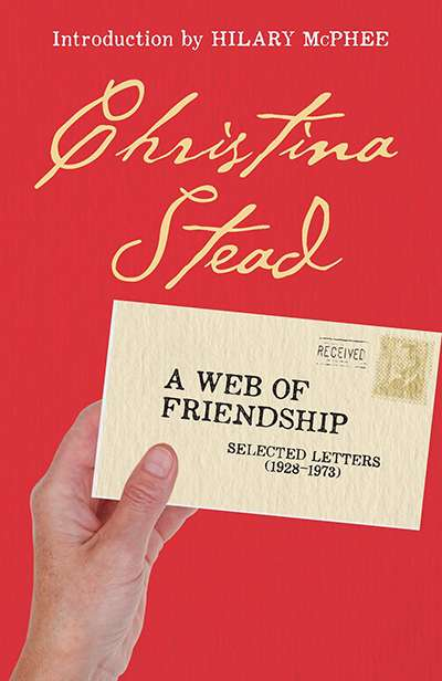 Graeme Powell reviews 'Christina Stead: A web of friendship, selected letters (1928–1973)' edited by Ron Geering