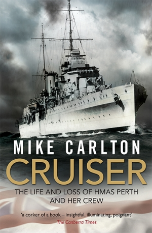 Geoffrey Blainey reviews 'Cruiser: The life and loss of HMAS Perth and her crew' by Mike Carlton