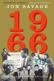 Anwen Crawford reviews '1966: The year the decade exploded' and 'England's Dreaming: Sex Pistols and punk rock' by Jon Savage