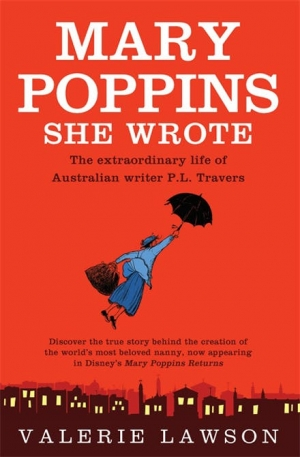 Lisa Gorton reviews 'Mary Poppins, She Wrote: The true story of Australian writer P. L. Travers, creator of the quintessentially English nanny' by Valerie Lawson