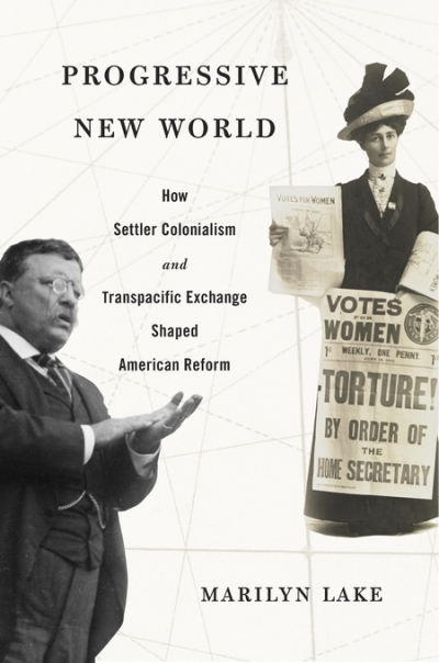 Ian Tyrrell reviews 'Progressive New World: How settler colonialism and transpacific exchange shaped American reform' by Marilyn Lake