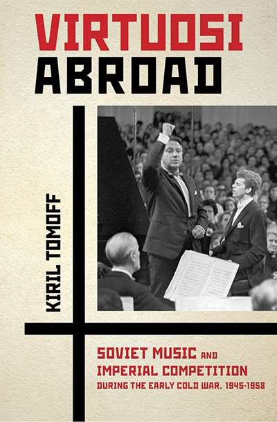 Sheila Fitzpatrick reviews 'Virtuosi Abroad: Soviet music and imperial competition during the early Cold War, 1945–1958' by Kiril Tomoff