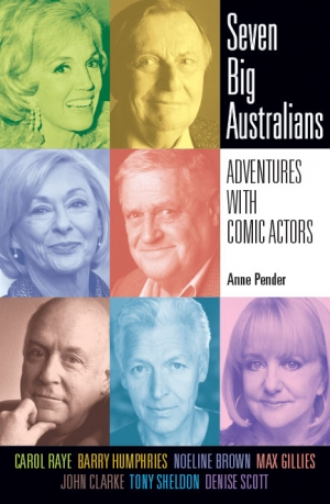Desley Deacon reviews 'Seven Big Australians: Adventures with comic actors' by Anne Pender