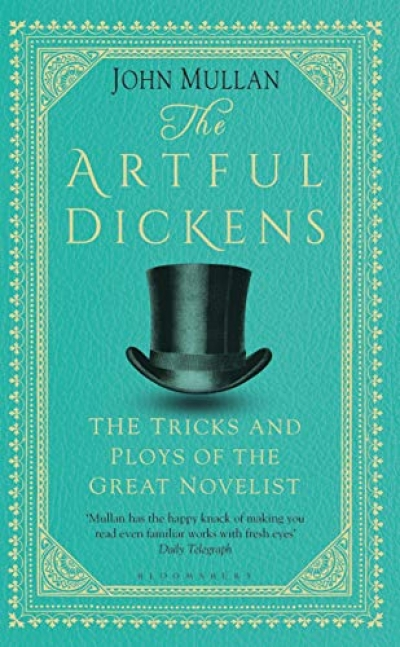 Jennifer Gribble reviews 'The Artful Dickens: The tricks and ploys of the great novelist' by John Mullan