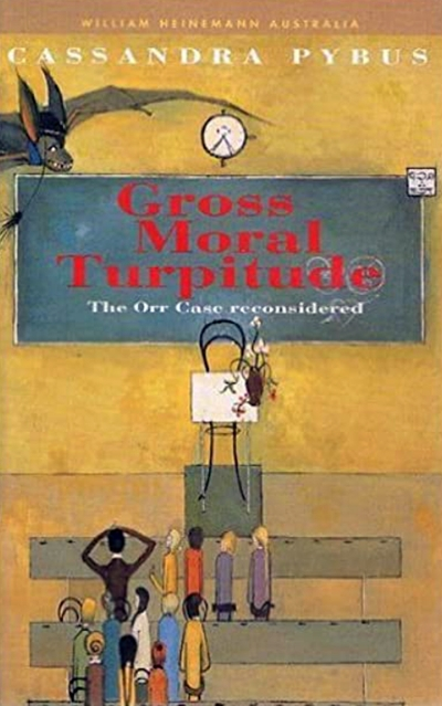 Beverly Kingston reviews 'Gross Moral Turpitude: The Orr Case reconsidered' by Cassandra Pybus