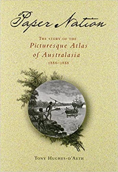 Ian Morrison reviews 'Paper Nation: The story of the Picturesque Atlas of Australasia 1886–1888' by Tony Hughes-d'Aeth