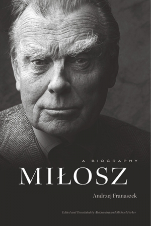 Peter Goldsworthy reviews 'Miłosz: A biography' by Andrzej Franaszek, edited and translated by Aleksandra Parker and Michael Parker