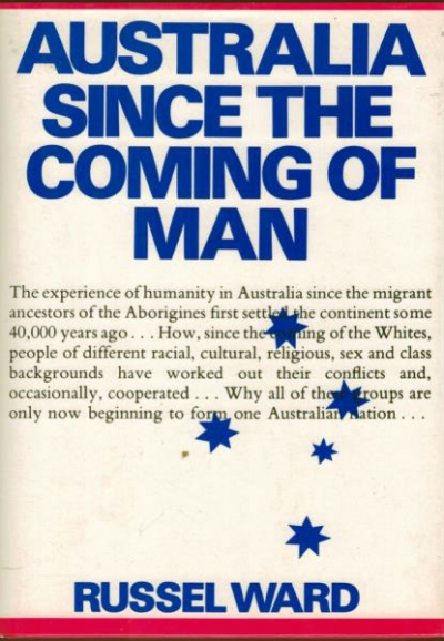 L.L. Robson reviews 'Australia Since the Coming of Man' by Russel Ward and 'New History: Studying Australia today' edited by G. Osborne and W.F. Mandie