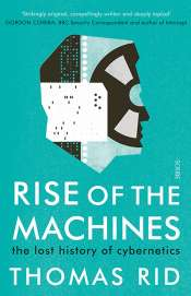 Gary N. Lines reviews 'Rise of the Machines: The lost history of cybernetics' by Thomas Rid