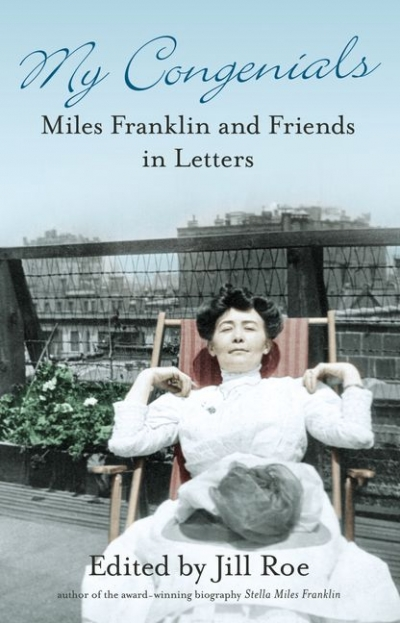 Paul Brunton reviews 'My Congenials: Miles Franklin and friends in letters' edited by Jill Roe