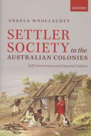 Alan Atkinson reviews 'Settler Society in the Australian Colonies' by Angela Woollacott
