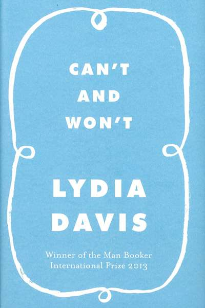 Morag Fraser reviews 'Can't and Won't' by Lydia Davis