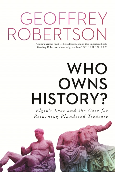 Janna Thompson reviews 'Who Owns History? Elgin's loot and the case for returning plundered treasure' by Geoffrey Robertson