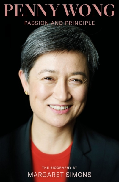 Angela Woollacott reviews 'Penny Wong: Passion and principle' by Margaret Simons