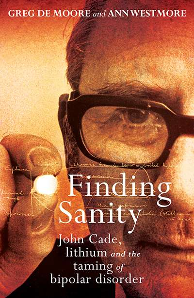 James Dunk reviews 'Finding Sanity: John Cade, lithium and the taming of bipolar disorder' by Greg De Moore and Ann Westmore