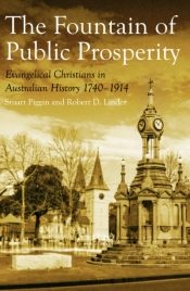 Paul Collins reviews 'The Fountain of Public Prosperity: Evangelical Christians in Australian History 1740–1914' by Stuart Piggin and Robert D. Linder