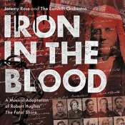 Geoff Page reviews 'Iron in the Blood: A musical adaptation of Robert Hughes's The Fatal Shore' composed by Jeremy Rose