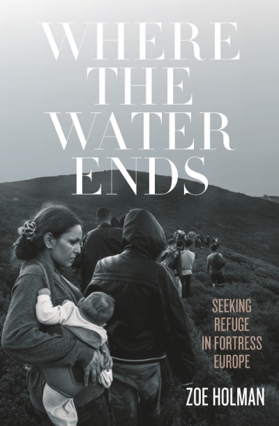 Tom Bamforth reviews 'Where the Water Ends: Seeking refuge in fortress Europe' by Zoe Holman