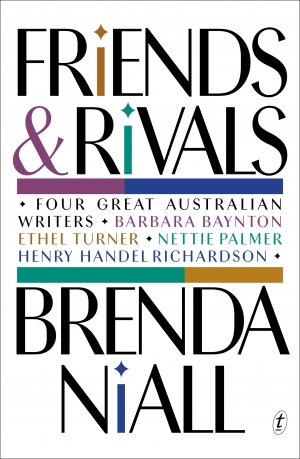 Kerryn Goldsworthy reviews 'Friends and Rivals: Four great Australian writers' by Brenda Niall