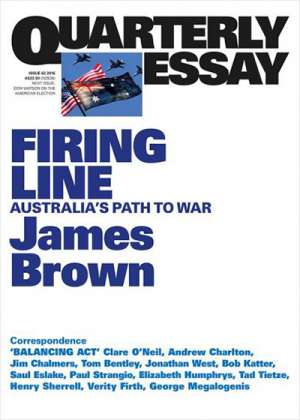 Lucas Grainger-Brown reviews 'Firing Line: Australia's path to war (Quarterly Essay 62) by James Brown
