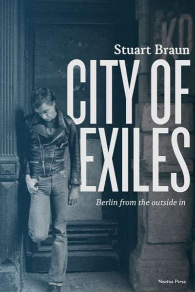 Daniel Juckes reviews 'City of Exiles' by Stuart Braun