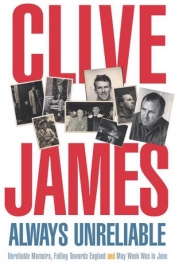 Craig Sherborne reviews 'Always Unreliable: The memoirs' by Clive James