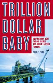 Adrian Walsh reviews 'Trillion Dollar Baby: How Norway Beat the Oil Giants and Won a Lasting Fortune' by Paul Cleary
