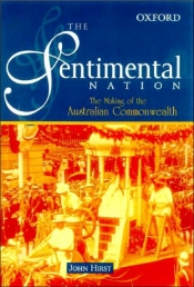 Geoffrey Bolton reviews 'The Sentimental Nation: The making of the Australian Commonwealth' by John Hirst