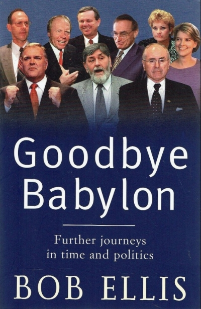 Neal Blewett reviews 'Goodbye Babylon: Further journeys in time and politics' by Bob Ellis