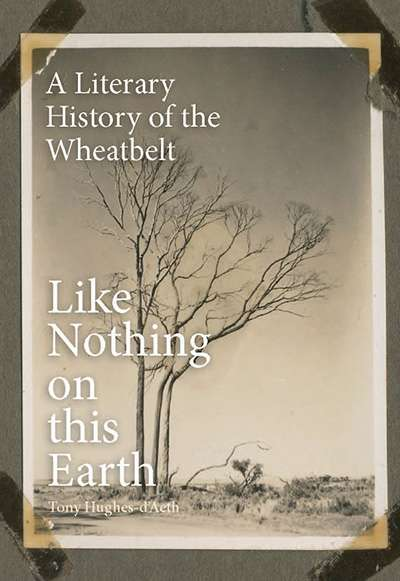 Delys Bird reviews 'Like Nothing on this Earth: A literary history of the wheatbelt' by Tony Hughes-d'Aeth
