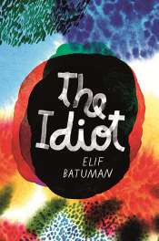 Beejay Silcox reviews 'The Idiot' by Elif Batuman
