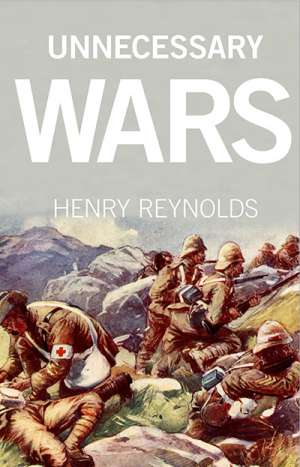 Peter Stanley reviews 'Unnecessary Wars' by Henry Reynolds