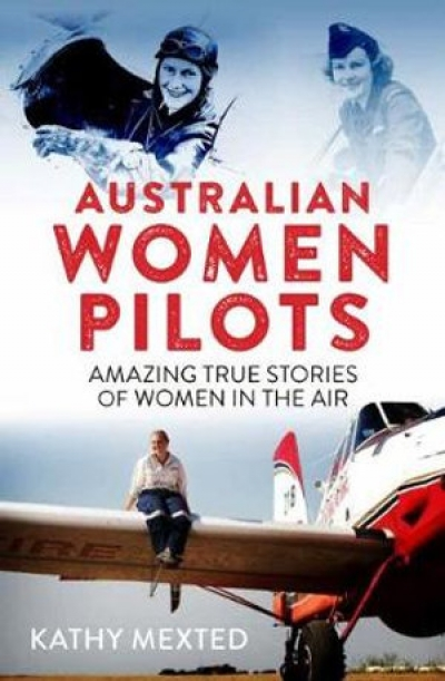 Jay Daniel Thompson reviews 'Australian Women Pilots: Amazing true stories of women in the air' by Kathy Mexted