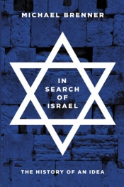Mark Baker reviews 'In Search of Israel: The history of an idea' by Michael Brenner