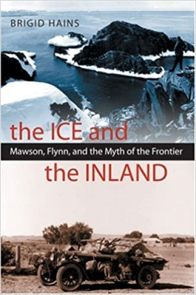Libby Robin reviews 'The Ice and the Inland: Mawson, Flynn and the myth of the frontier' by Brigid Hains and 'Australia's Flying Doctors' by Roger McDonald and Richard Woldendorp