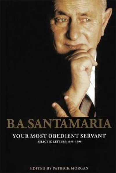 Brenda Niall reviews 'B.A. Santamaria: Your most obedient servant: Selected Letters 1938–1996' edited by Patrick Morgan