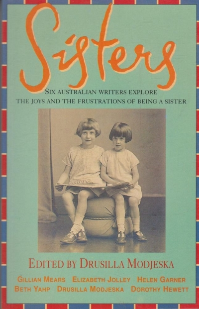 Kerryn Goldsworthy reviews 'Sisters' edited by Drusilla Modjeska