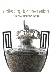 John Rickard reviews 'Collecting for the Nation: The Australiana Fund' edited by Jennifer Sanders