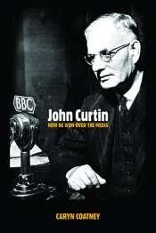 Paul Strangio reviews 'John Curtin: How he won over the media' by Caryn Coatney