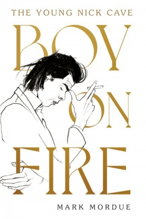 Tim Byrne reviews 'Boy on Fire: The young Nick Cave' by Mark Mordue