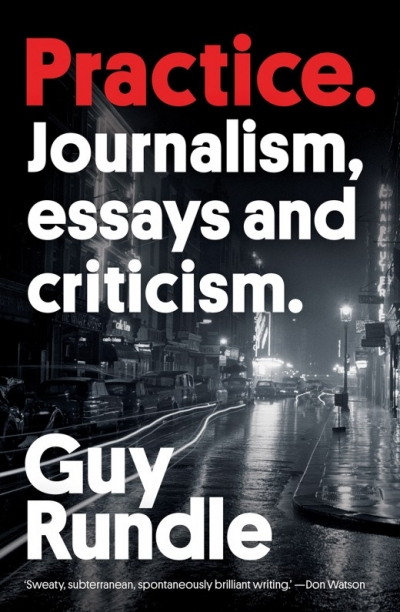 Ryan Cropp reviews 'Practice: Journalism, essays and criticism' by Guy Rundle