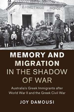 Alistair Thomson reviews 'Memory and Migration in the Shadow of War: Australia's Greek immigrants after World War II and the Greek Civil War' by Joy Damousi