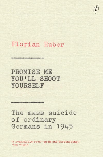 Alexander Wells reviews 'Promise Me You'll Shoot Yourself: The mass suicides of ordinary Germans in 1945' by Florian Huber, translated by Imogen Taylor