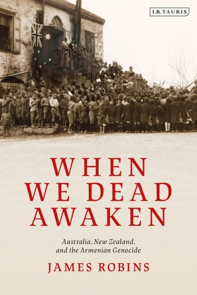 Ashley Kalagian Blunt reviews 'When We Dead Awaken: Australia, New Zealand and the Armenian Genocide' by James Robins